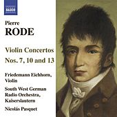 Rode, P.: Violin Concertos Nos. 7, 10, 13 by Friedemann Eichhorn