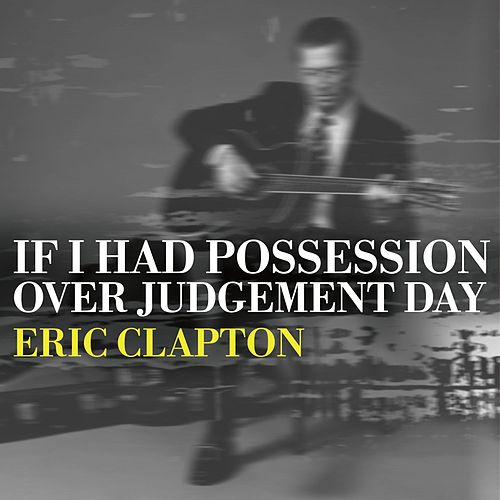 If I Had Possession Over Judgement Day by Eric Clapton