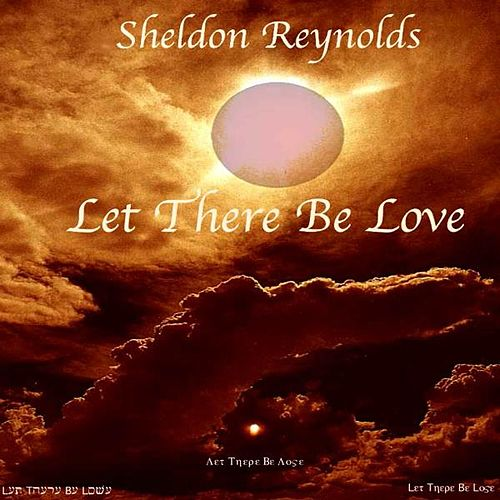 Let There Be Love by Sheldon Reynolds