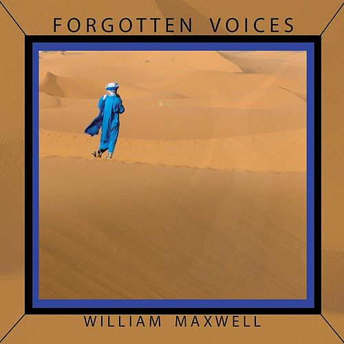 Forgotten Voices by William Maxwell
