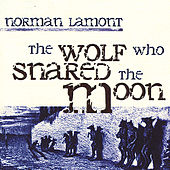 The Wolf Who Snared the Moon by Norman Lamont
