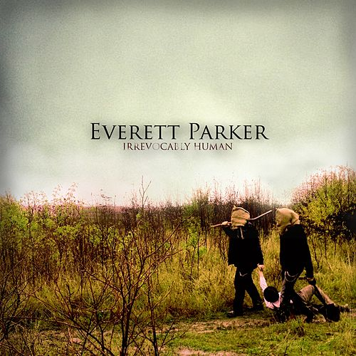 Irrevocably Human by Everett Parker