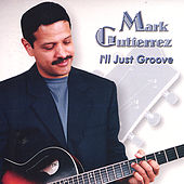 I'll Just Groove by Mark Gutierrez
