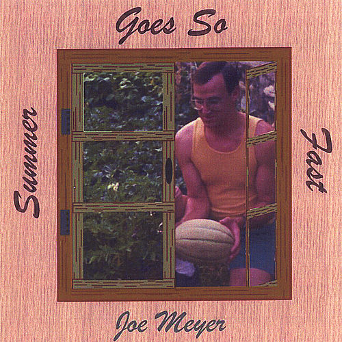 Summer Goes So Fast by Joe Meyer
