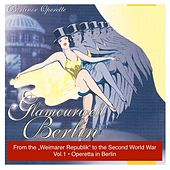 Glamourwelt Berlin, Vol. 1: Berliner Operette mit ihrem größten Stimmen (Berlin Operetta From the Weimarer Republik to the Second World War) (1927-1941) by Various Artists