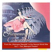 The Metropol Theatre, Vol. 7: From the Weimarer Republik to the Second World War by Various Artists