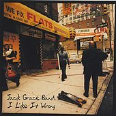 I Like It Wrong by Jack Grace Band