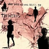 What Was and Will Never Be by The Weeds