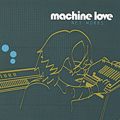 Net Works by Machine Love
