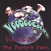 Nuclear Vacation: The Party's Over by Voodoo Court