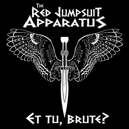 Et Tu, Brute? by The Red Jumpsuit Apparatus