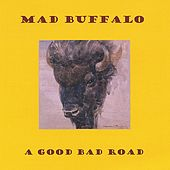 A Good Bad Road by Mad Buffalo