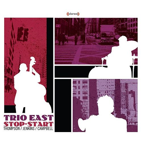 Trio East Stop-Start by Rich Thompson/Jenkins/Campbell