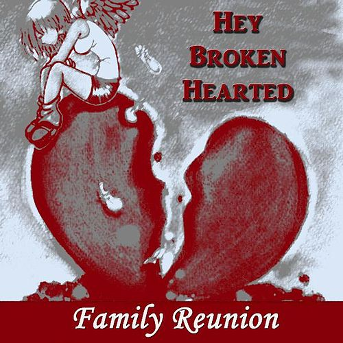 Hey Broken Hearted by Family Reunion