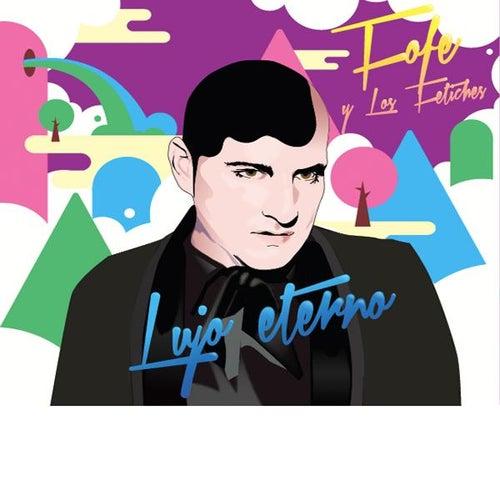 Lujo Eterno by Fofé Y Los Fetiches