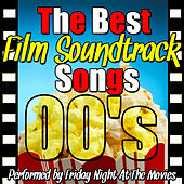 The Best Film Soundtrack Songs: 00's by Friday Night At The Movies