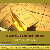 Developing a Millionaire Mindset - Affirmations by Positive Affirmations