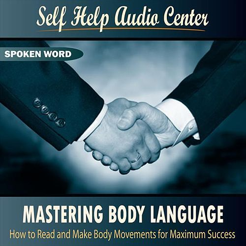 Mastering Body Language by Self Help Audio Center