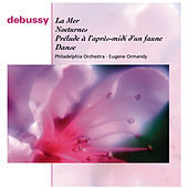 Debussy: La Mer, Afternoon of a Faun, Danse and Nocturnes by The Philadelphia Orchestra