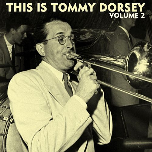This Is Tommy Dorsey Volume 2 by Tommy Dorsey