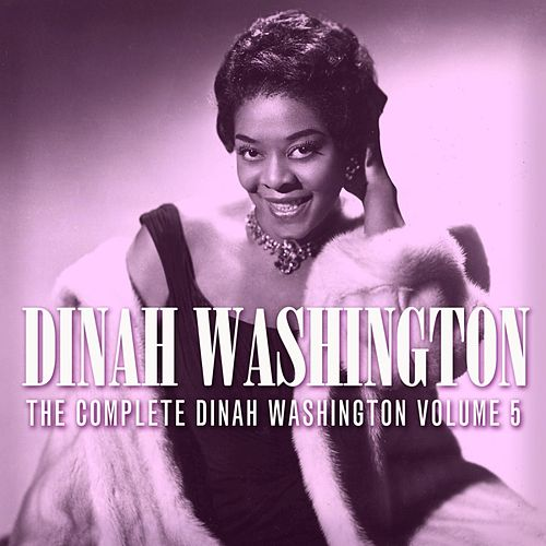 The Complete Dinah Washington Volume 5 by Dinah Washington