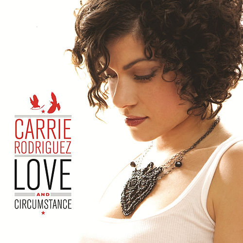 Love and Circumstance by Carrie Rodriguez