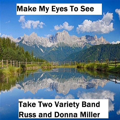 Make My Eyes to See by Take Two Variety Band (Russ and Donna Miller)