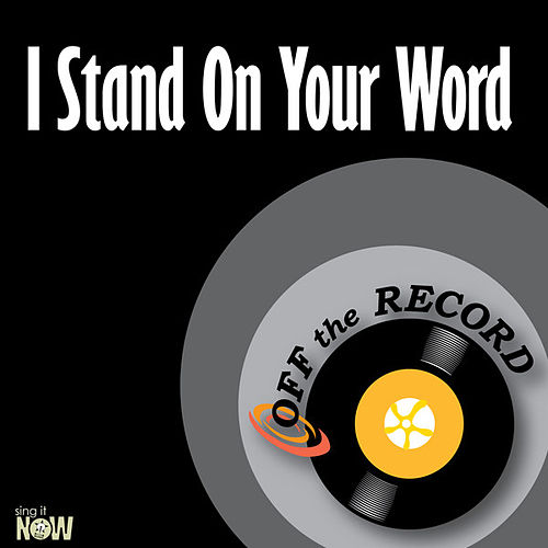 I Stand on Your Word - Single by Off the Record