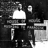 Rushing to Paradise by House Of House