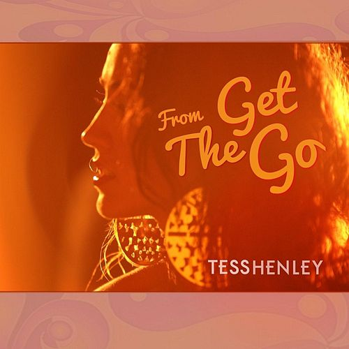 From the Get Go by Tess Henley