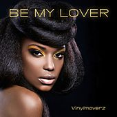 Be My Lover (Ultra Remix Edition) by Vinylmoverz