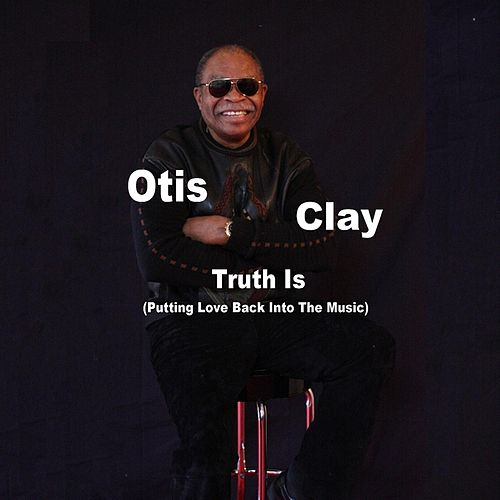 Truth Is by Otis Clay