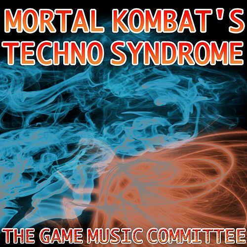 Mortal Kombat's Techno Syndrome by The Game Music Committee