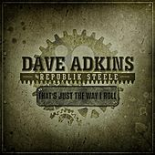 That's Just The Way I Roll by Dave Adkins