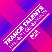 Trance Talents - The Next Generation 2013, Vol. 1 by Various Artists