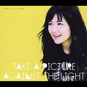 Take a Picture Against the Light by Mari Iijima