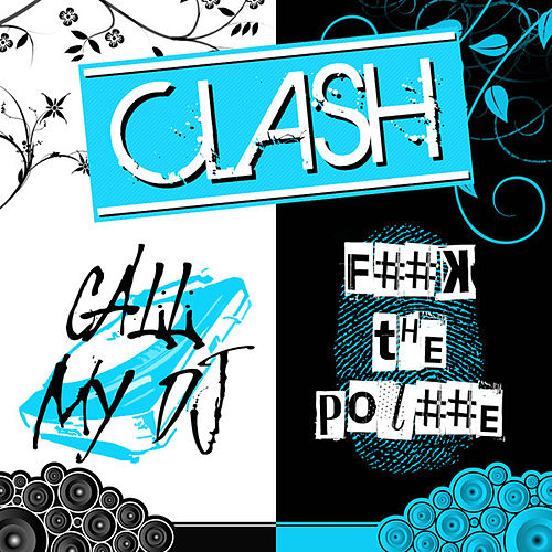 Call My DJ / F..k the Pol..e by Clash