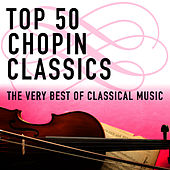 Top 50 Chopin Classics - The Very Best Of Classical Music by Various Artists