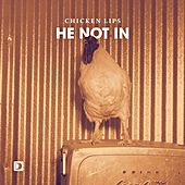 He Not In by Chicken Lips