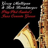 Gerry Mulligan And Bob Brookmeyer Play Phil Sunkel's Jazz Concerto Grosso by Gerry Mulligan