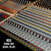 Shine Off (feat. R.I.P.) by H2O