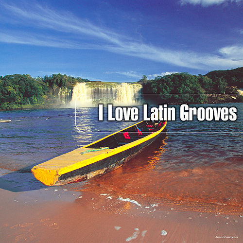 I Love Latin Grooves by Various Artists
