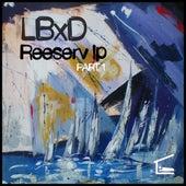 Reeserv LP, Pt. 1 by LBxD