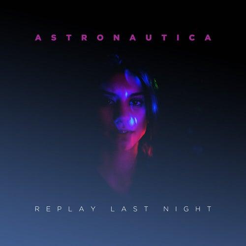 Replay Last Night by Astronautica