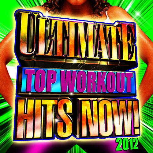 Ultimate Top Workout Hits Now! 2012 by Cardio Workout Crew