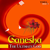 Ganesha - The Ultimate God by Various Artists