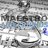Maestro and Friend Vol.2 by Various Artists