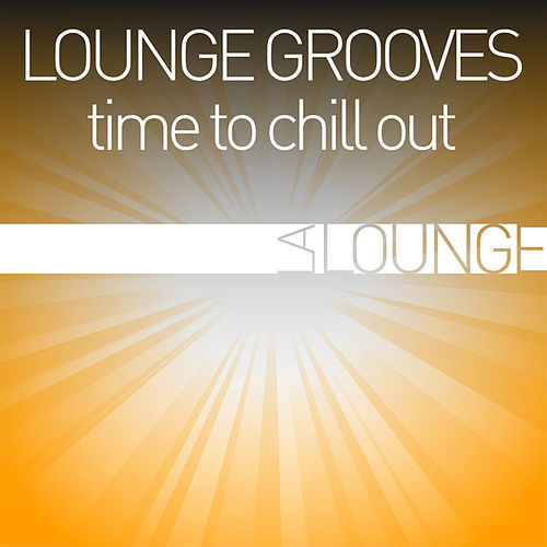 Lounge Grooves - Time to Chill Out by Various Artists