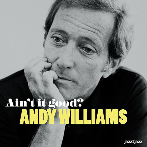Ain't It Good? by Andy Williams