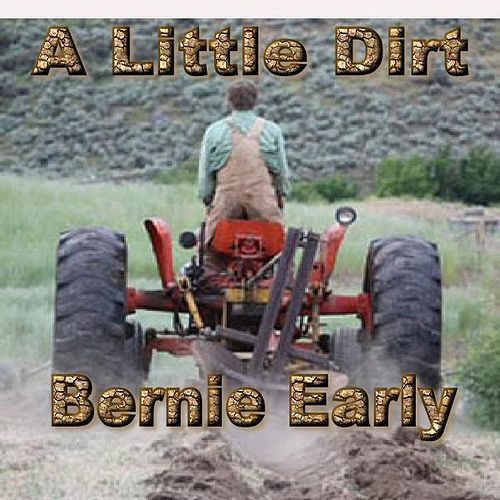 A Little Dirt by Bernie Early